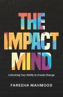 The Impact Mind: Unlocking Your Ability to Create Change Cover Image