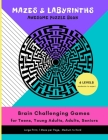 MAZES & LABYRINTHS Awesome PUZZLE Book - Brain Challenging Games for TEENS YOUNG ADULTS ADULTS SENIORS Large Prints 1 Maze per Page 6 LEVELS Moderate (Brain Games #1) Cover Image