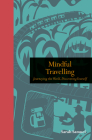 Mindful Travelling: Journeying the world, discovering yourself (Mindfulness series) Cover Image
