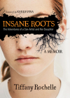 Insane Roots: The Adventures of a Con-Artist and Her Daughter: A Memoir Cover Image