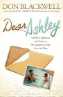 Dear Ashley: A Father's Reflections and Letters to His Daughter on Life, Love and Hope Cover Image
