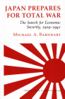 Japan Prepares for Total War: The Search for Economic Security, 1919 1941 (Cornell Studies in Security Affairs) Cover Image