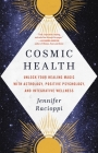 Cosmic Health: Unlock Your Healing Magic with Astrology, Positive Psychology, and Integrative Wellness Cover Image