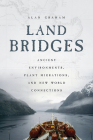 Land Bridges: Ancient Environments, Plant Migrations, and New World Connections Cover Image