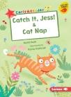 Catch It, Jess! & Cat Nap Cover Image