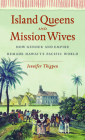 Island Queens and Mission Wives: How Gender and Empire Remade Hawai'i's Pacific World (Gender and American Culture) Cover Image