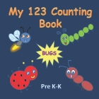 My 123 Counting Book, BUGS: Ages 2-6 for toddlers, preschool & kindergarten kids Cover Image