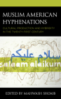 Muslim American Hyphenations: Cultural Production and Hybridity in the Twenty-First Century Cover Image