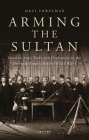 Arming the Sultan: German Arms Trade and Personal Diplomacy in the Ottoman Empire Before World War I Cover Image