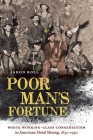 Poor Man's Fortune: White Working-Class Conservatism in American Metal Mining, 1850-1950 Cover Image
