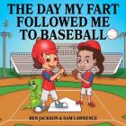 The Day My Fart Followed Me To Baseball (My Little Fart #8) Cover Image