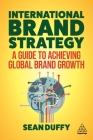 International Brand Strategy: A Guide to Achieving Global Brand Growth Cover Image