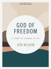 God of Freedom - Bible Study Book with Video Access: A Study of Exodus 19-40 Cover Image