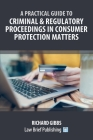 A Practical Guide to Criminal and Regulatory Proceedings in Consumer Protection Matters Cover Image