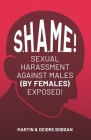 S.H.A.M.E!: Sexual Harassment Against Males (By Females) Exposed! Cover Image