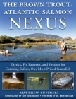The Brown Trout-Atlantic Salmon Nexus: Tactics, Fly Patterns, and the Passion for Catching Salmon, Our Most Prized Gamefish Cover Image