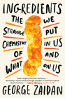Ingredients: The Strange Chemistry of What We Put in Us and on Us Cover Image