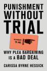 Punishment Without Trial: Why Plea Bargaining Is a Bad Deal Cover Image