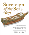 Sovereign of the Seas 1637: A Reconstruction of the Most Powerful Warship of Its Day Cover Image