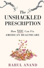 The Unshackled Prescription: How YOU Can Fix American Healthcare Cover Image