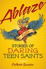 Ablaze: Stories of Daring Teen Saints Cover Image