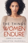 The Things Women Endure: Learning to Love Yourself Cover Image