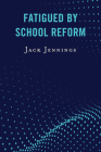Fatigued by School Reform Cover Image