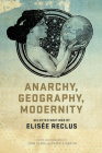 Anarchy, Geography, Modernity: Selected Writings of Elisée Reclus Cover Image