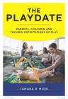The Playdate: Parents, Children, and the New Expectations of Play Cover Image