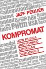 Kompromat: How Russia Undermined American Democracy Cover Image