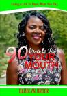 90 Days to FIX YOUR MOUTH: Living a Life To Have What You Say Cover Image