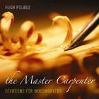 The Master Carpenter: Devotions for Woodworkers Cover Image