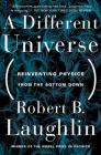A Different Universe: Reinventing Physics From the Bottom Down Cover Image