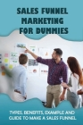 Sales Funnel Marketing For Dummies: Types, Benefits, Example And Guide To Make A Sales Funnel: Sales Funnel Mistakes Cover Image