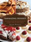 Rawmazing Desserts: Delicious and Easy Raw Food Recipes for Cookies, Cakes, Ice Cream, and Pie Cover Image