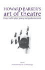 Howard Barker's Art of Theatre: Essays on His Plays, Poetry and Production Work Cover Image