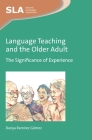 Language Teaching and the Older Adult: The Significance of Experience (Second Language Acquisition #103) Cover Image
