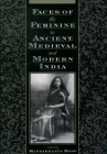 Faces of the Feminine in Ancient, Medieval, & Modern India Cover Image