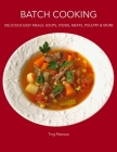 Batch Cooking: Delicious Easy Meals: Soups, Stews, Meats, Poultry & More Cover Image