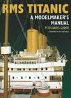 RMS Titanic: A Modelmaker's Manual Cover Image