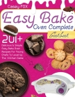 The Easy Bake Oven Complete Cookbook: 201+ Delicious & Simple Easy Bake Oven Recipes for Young Chefs to Levep Up the Kitchen Game Cover Image