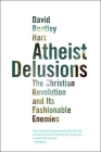 Atheist Delusions: The Christian Revolution and Its Fashionable Enemies Cover Image