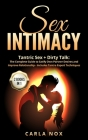 Sex Intimacy: Tantric Sex + Dirty Talk: The Complete Guide to Satify Own Partner Desires and Improve Relationship - Includes Tantra Cover Image