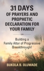31 Days of Prayers and Prophetic Declaration for Your Family: Building a Family Altar of Progressive Breakthrough! Cover Image