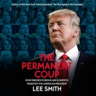 The Permanent Coup Lib/E: How Enemies Foreign and Domestic Targeted the American President Cover Image