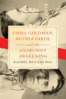 Emma Goldman, Mother Earth, and the Anarchist Awakening Cover Image