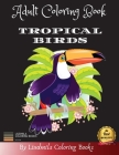 Adult Coloring Book - Tropical Birds: Beautiful Tropical Birds to color, a coloring book for adults and kids with fantastic drawings of Tropical ... o Cover Image
