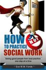 How NOT to Practice Social Work: Saving Good People From Bad Practice One Step at a Time Cover Image