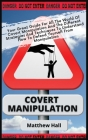 Covert Manipulation: Your Great Guide For The World of Covert Manipulation And The Different Strategies And Techniques To Understand How To Cover Image