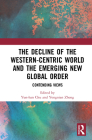 The Decline of the Western-Centric World and the Emerging New Global Order: Contending Views (China Policy) Cover Image